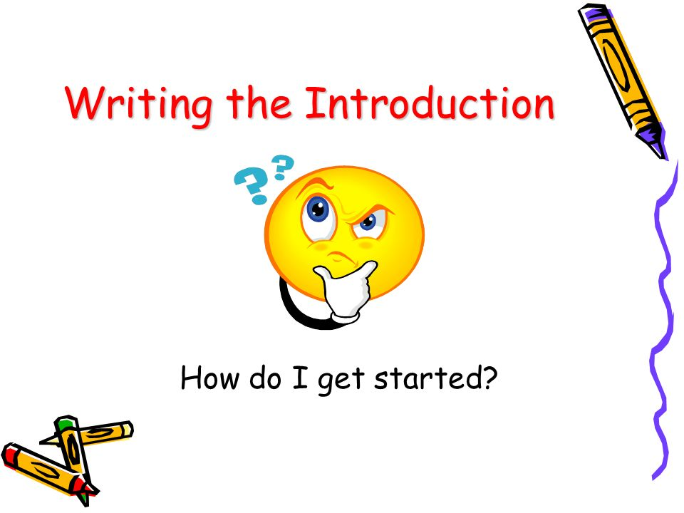 Writing the Introduction How do I get started?