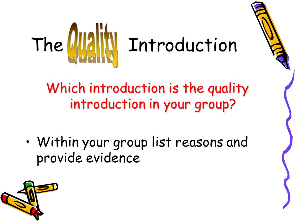 The Introduction Which introduction is the quality introduction in your group? Within your group list reasons and provide evidence