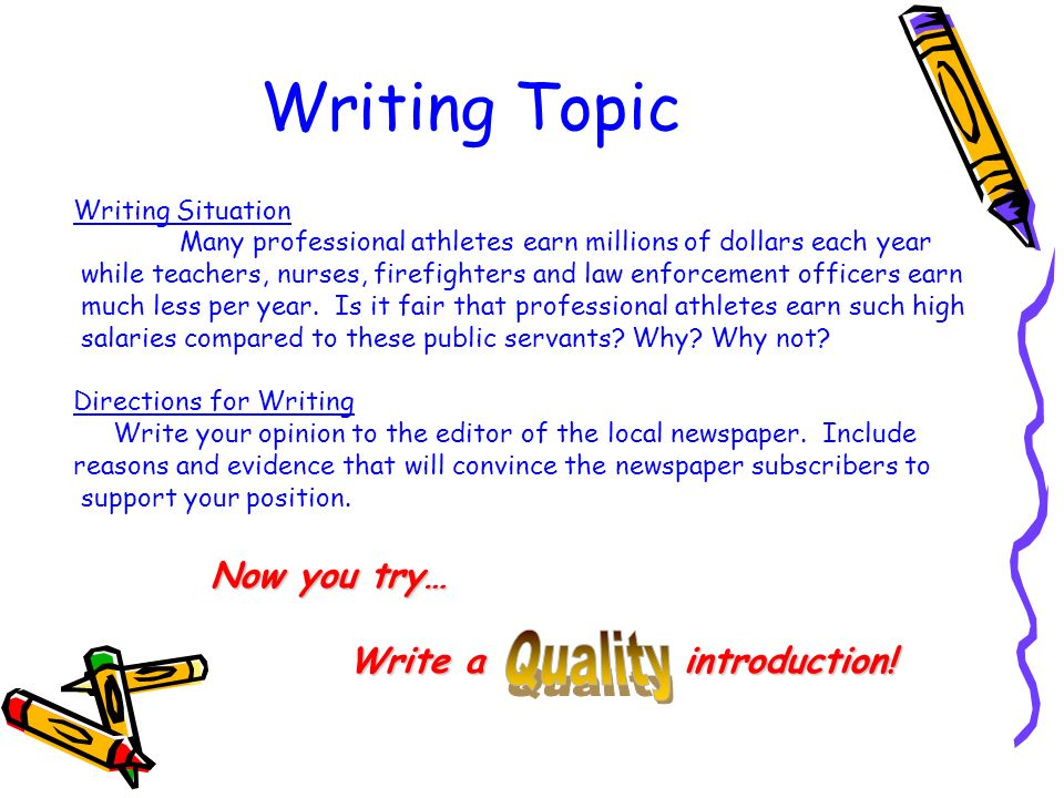 Writing Topic Writing Situation Many professional athletes earn millions of dollars each year while teachers, nurses, firefighters and law enforcement