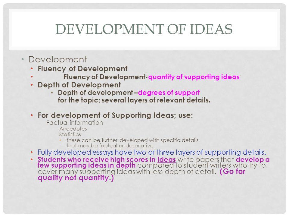 DEVELOPMENT OF IDEAS Development Fluency of Development Fluency of Development-quantity of supporting ideas Depth of Development Depth of development