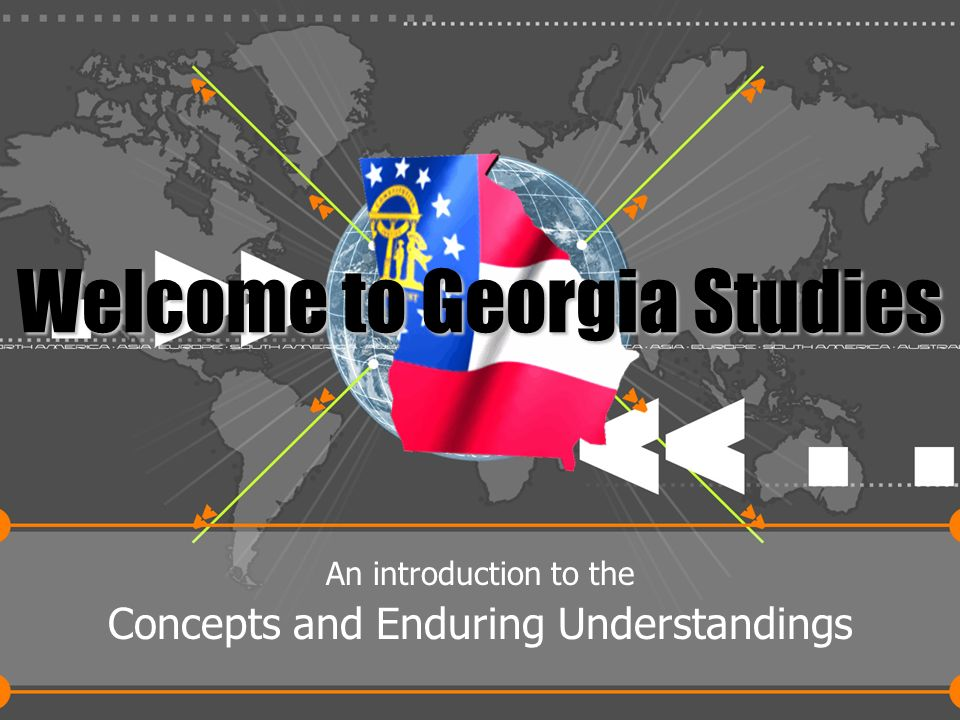 1 Welcome to Georgia Studies An introduction to the Concepts and Enduring Understandings