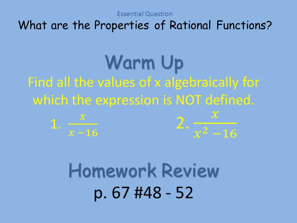 Essential Question What are the Properties of Rational Functions? Today I will learn how to: Define & Identify Rational Functions Define & Identify Ra
