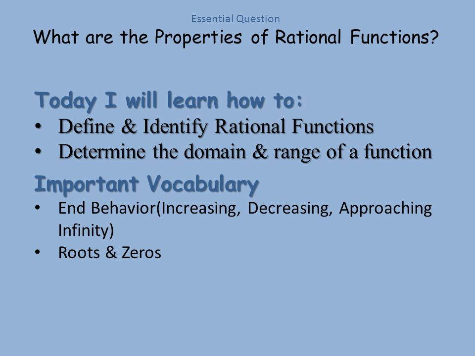 Enduring Understanding Lesson Summary Interpret graphs and discover characteristics of rational functions Homework p. 245 #1 – 4 Find the domain only.