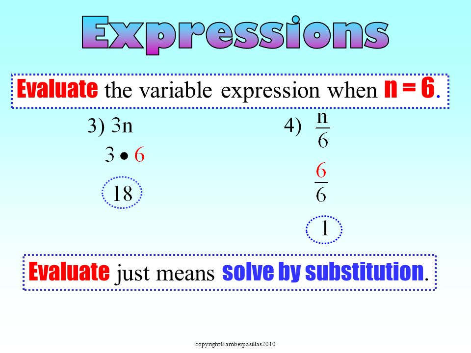 copyright©amberpasillas2010 Evaluate the variable expression when n = 6. Evaluate just means solve by substitution. 3) 4)