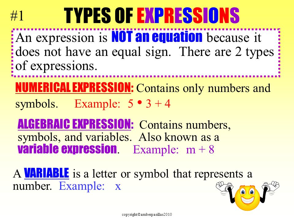 copyright©amberpasillas2010 An expression is NOT an equation because it does not have an equal sign. There are 2 types of expressions. NUMERICAL EXPRE