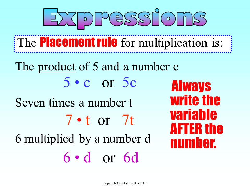 copyright©amberpasillas2010 The Placement rule for multiplication is: The product of 5 and a number c Seven times a number t 6 multiplied by a number
