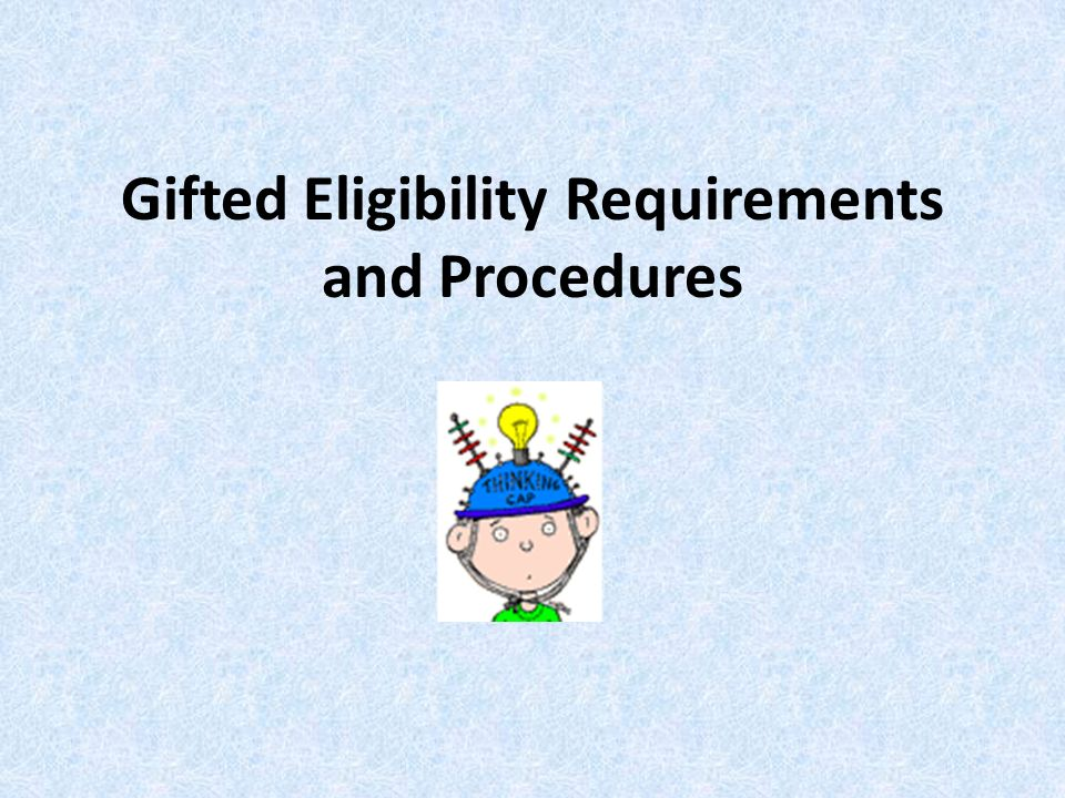 Gifted Eligibility Requirements and Procedures