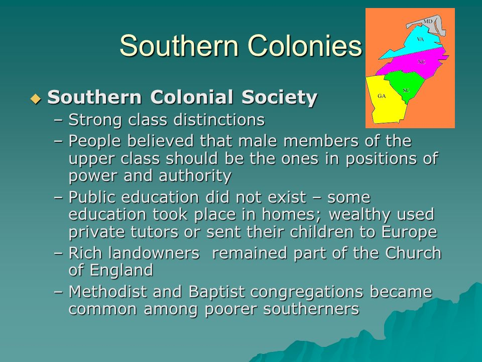 Southern Colonies Southern Colonial Society Southern Colonial Society –Strong class distinctions –People believed that male members of the upper class