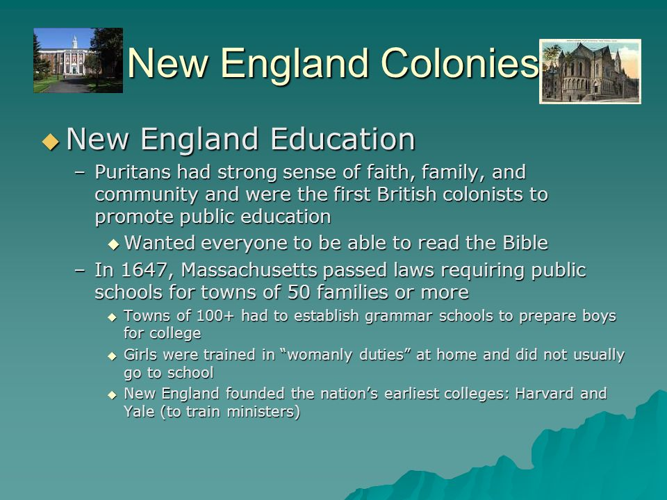 New England Colonies New England Education New England Education –Puritans had strong sense of faith, family, and community and were the first British