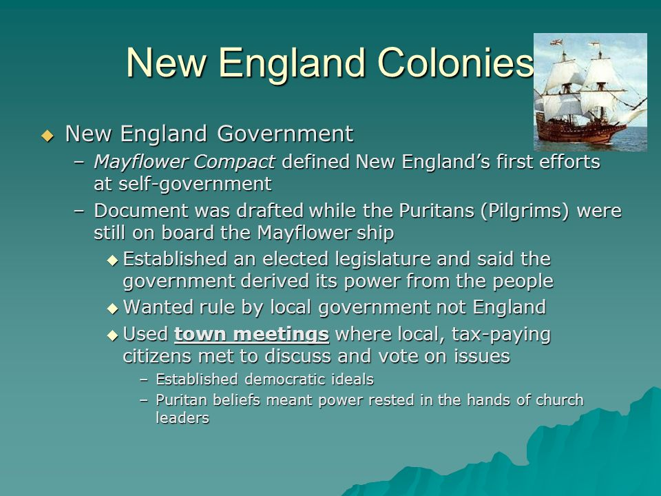 New England Colonies New England Government New England Government –Mayflower Compact defined New Englands first efforts at self-government –Document