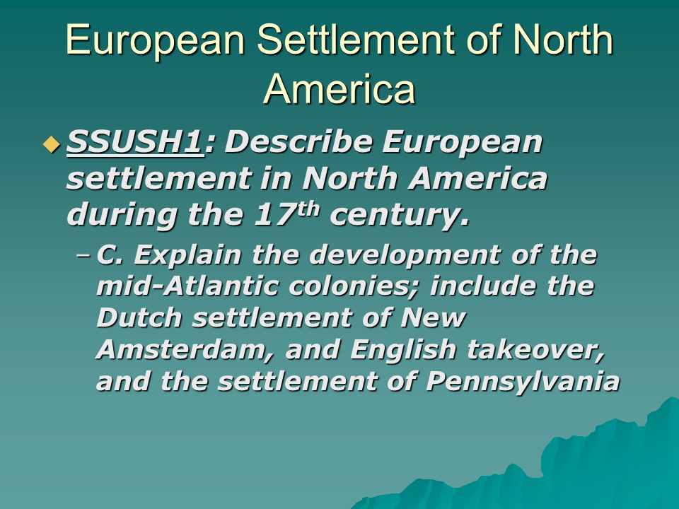 European Settlement of North America SSUSH1: Describe European settlement in North America during the 17 th century. SSUSH1: Describe European settlem