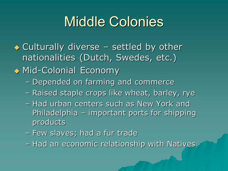 Middle Colonies Culturally diverse – settled by other nationalities (Dutch, Swedes, etc.) Culturally diverse – settled by other nationalities (Dutch,
