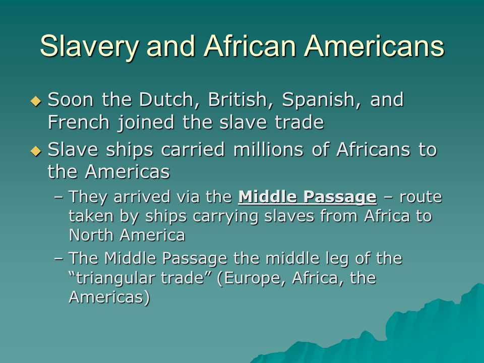 Slavery and African Americans Soon the Dutch, British, Spanish, and French joined the slave trade Soon the Dutch, British, Spanish, and French joined