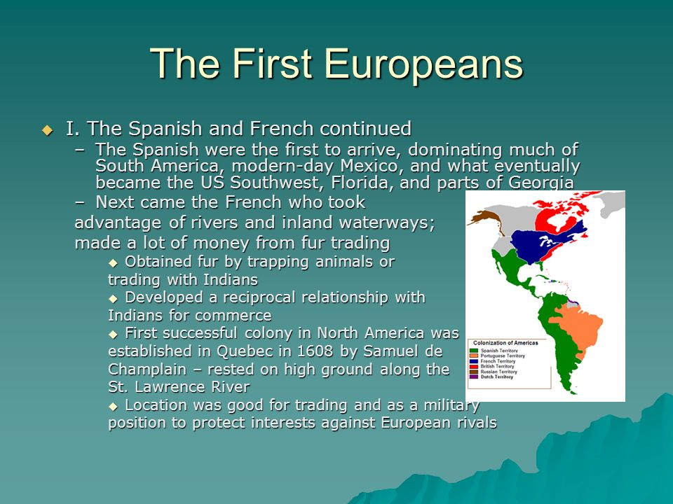 The First Europeans I. The Spanish and French continued I. The Spanish and French continued –The Spanish were the first to arrive, dominating much of