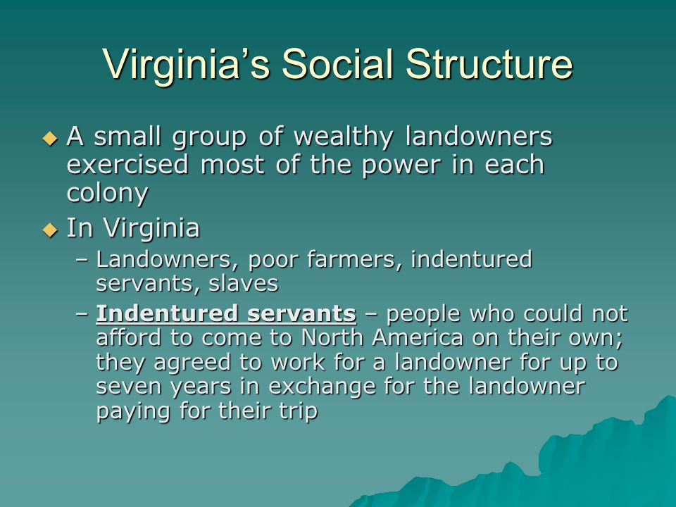 Virginias Social Structure A small group of wealthy landowners exercised most of the power in each colony A small group of wealthy landowners exercise