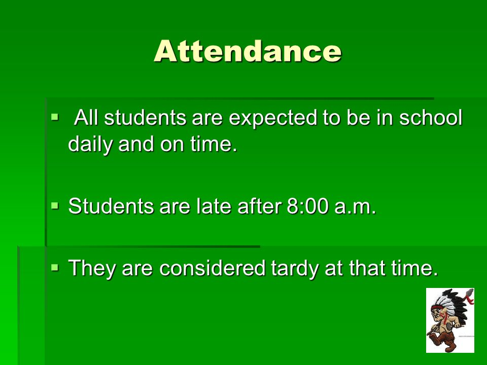 Attendance All students are expected to be in school daily and on time.