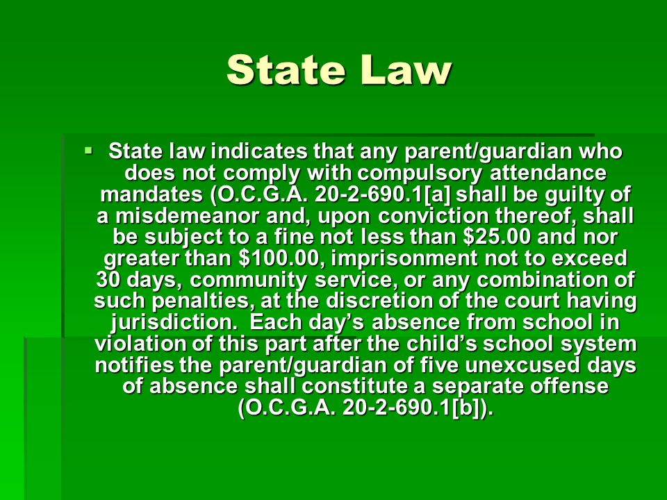State Law State law indicates that any parent/guardian who does not comply with compulsory attendance mandates (O.C.G.A.