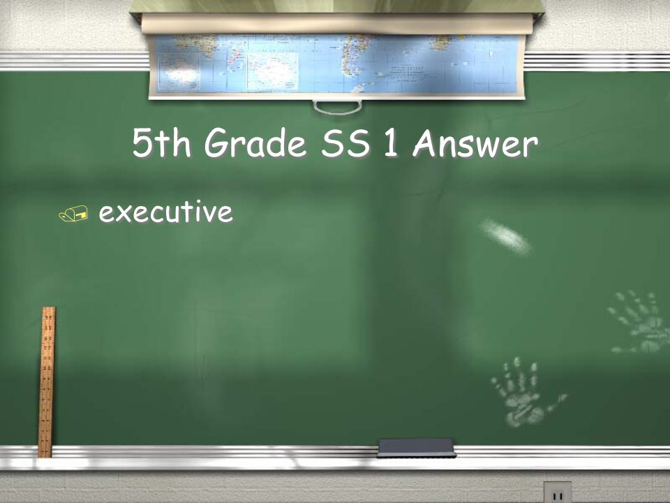 5th Grade SS 1 Question / The President is a part of the ____________ branch