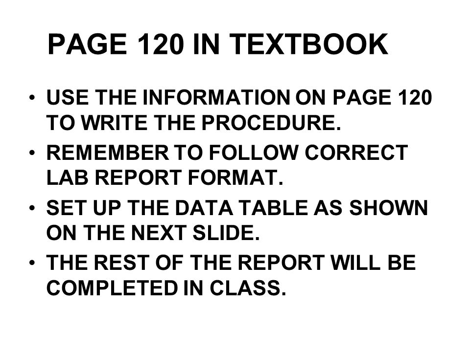 PAGE 120 IN TEXTBOOK USE THE INFORMATION ON PAGE 120 TO WRITE THE PROCEDURE.
