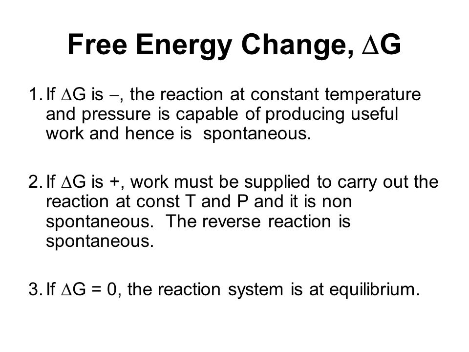 Free Energy Change, G 1.If G is, the reaction at constant temperature and pressure is capable of producing useful work and hence is spontaneous. 2.If