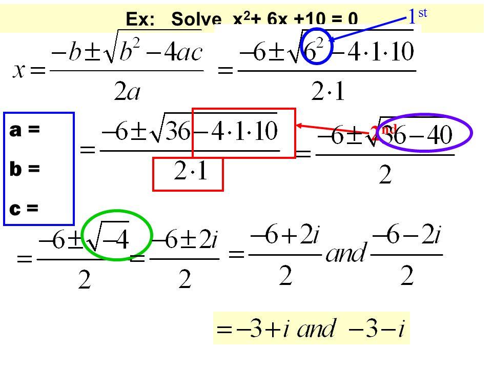 Ex: Solve x 2 + 6x +10 = 0 a = b = c = 1 st 2 nd