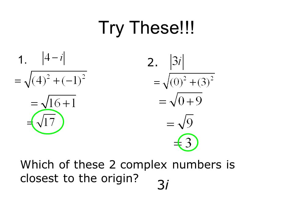 Try These!!! Which of these 2 complex numbers is closest to the origin 3i3i