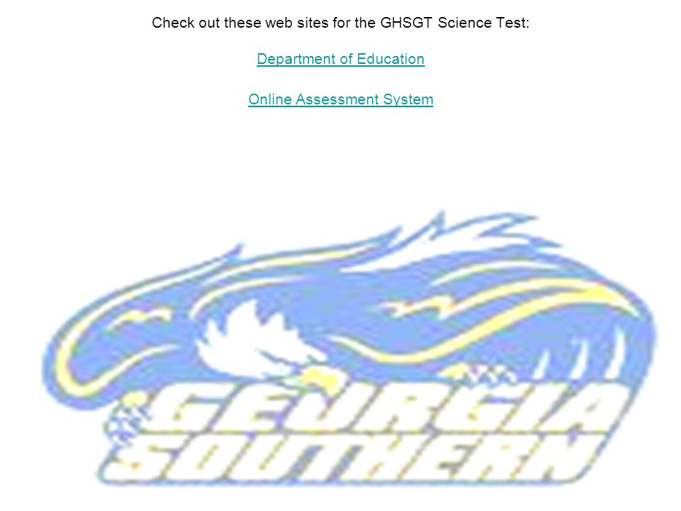 Check out these web sites for the GHSGT Science Test: Department of Education Online Assessment System Department of Education Online Assessment Syste