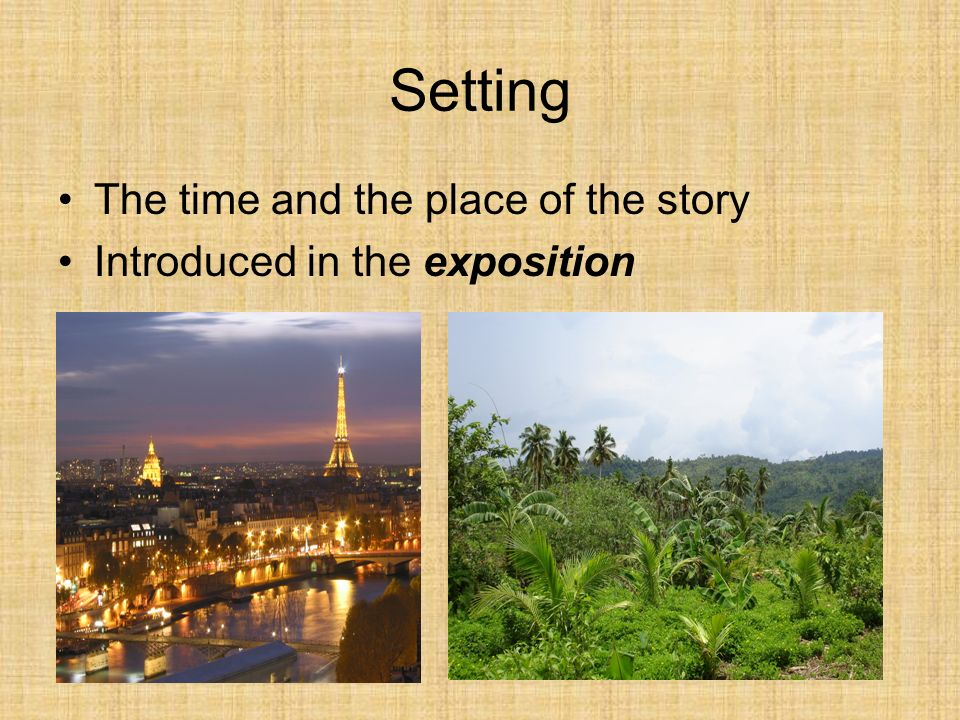 Setting The time and the place of the story Introduced in the exposition