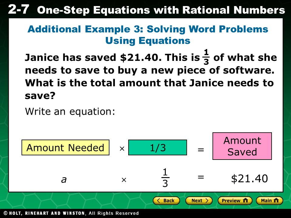 Evaluating Algebraic Expressions 2-7 One-Step Equations with Rational Numbers Write an equation: Amount Needed1/3 Amount Saved Additional Example 3: S
