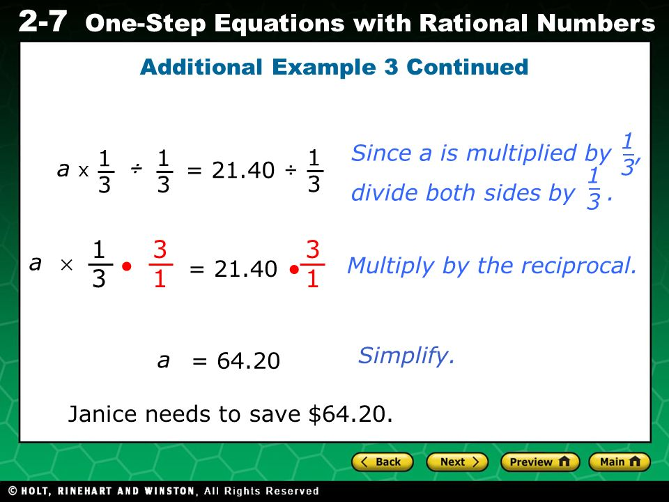 Evaluating Algebraic Expressions 2-7 One-Step Equations with Rational Numbers Additional Example 3 Continued Janice needs to save $64.20. 1313 = 21.40