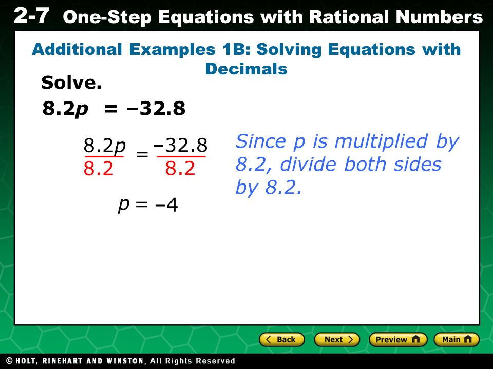 Evaluating Algebraic Expressions 2-7 One-Step Equations with Rational Numbers 8.2p = –32.8 –4 p = Since p is multiplied by 8.2, divide both sides by 8