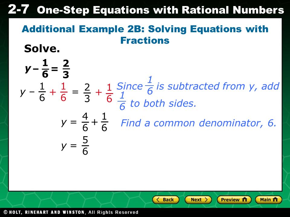 Evaluating Algebraic Expressions 2-7 One-Step Equations with Rational Numbers 1616 = 2323 y – Additional Example 2B: Solving Equations with Fractions