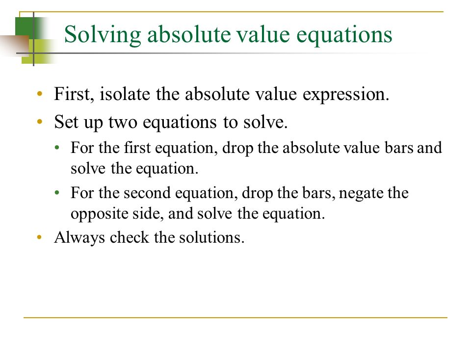 Solving absolute value equations First, isolate the absolute value expression.