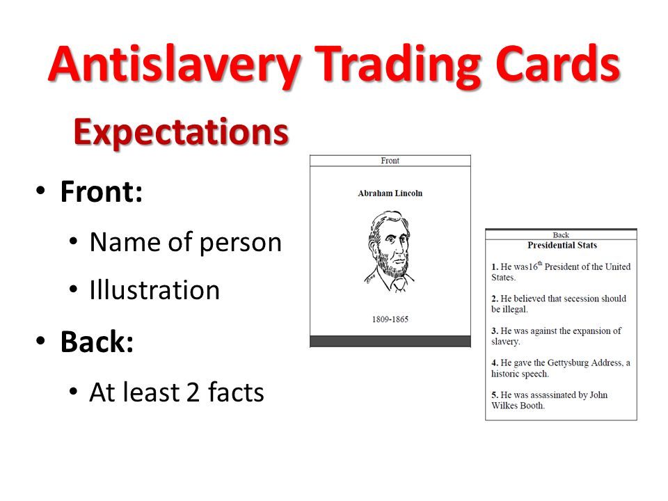 Antislavery Trading Cards Expectations Front: Name of person Illustration Back: At least 2 facts