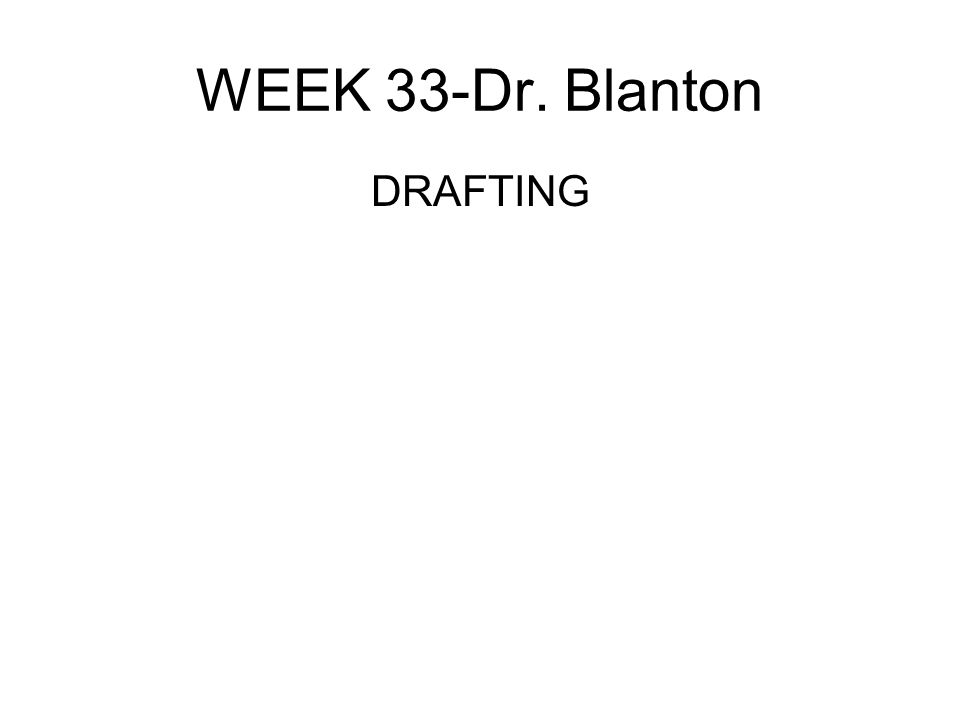 WEEK 33-Dr. Blanton DRAFTING