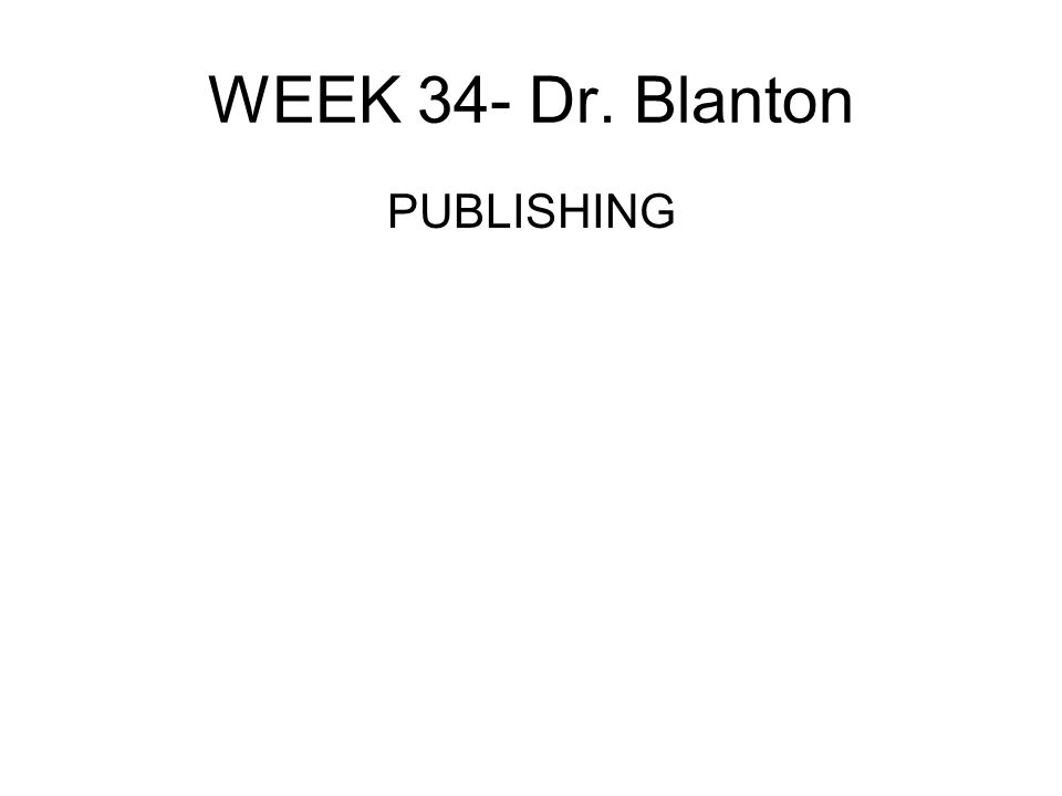 WEEK 34- Dr. Blanton PUBLISHING