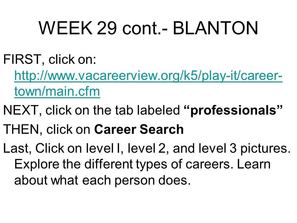WEEK 29 cont.- BLANTON FIRST, click on: http://www.vacareerview.org/k5/play-it/career- town/main.cfm http://www.vacareerview.org/k5/play-it/career- to
