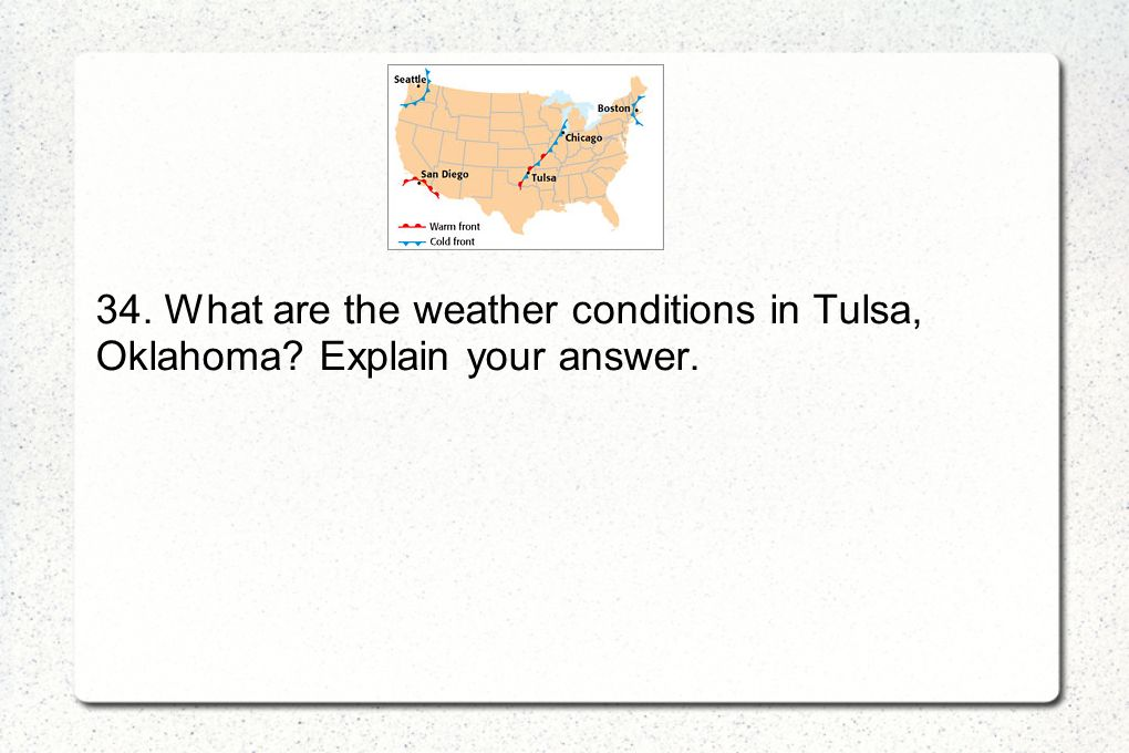 34. What are the weather conditions in Tulsa, Oklahoma? Explain your answer.