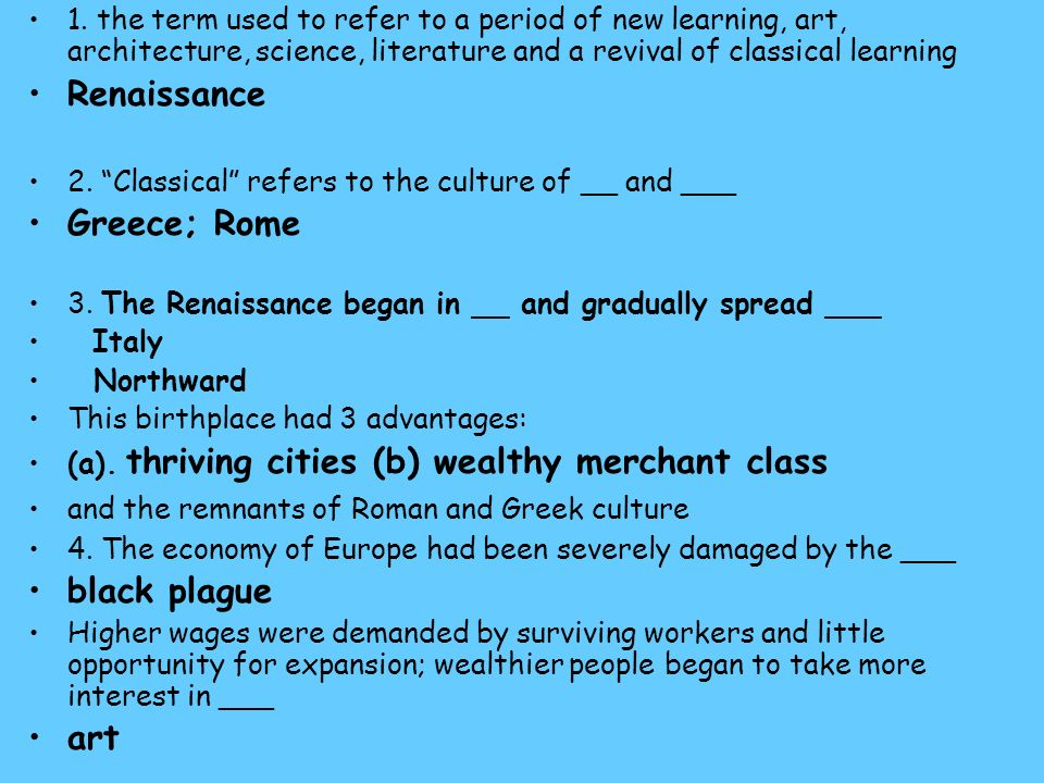 1. the term used to refer to a period of new learning, art, architecture, science, literature and a revival of classical learning Renaissance 2. Class