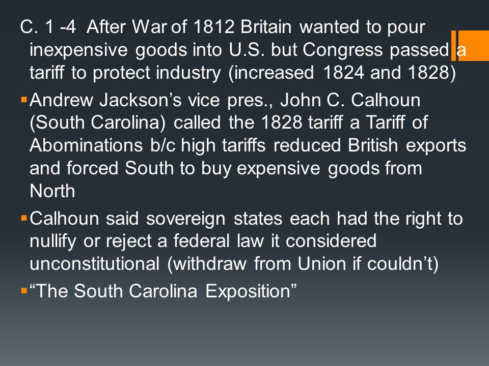 C. 1 -4 After War of 1812 Britain wanted to pour inexpensive goods into U.S. but Congress passed a tariff to protect industry (increased 1824 and 1828