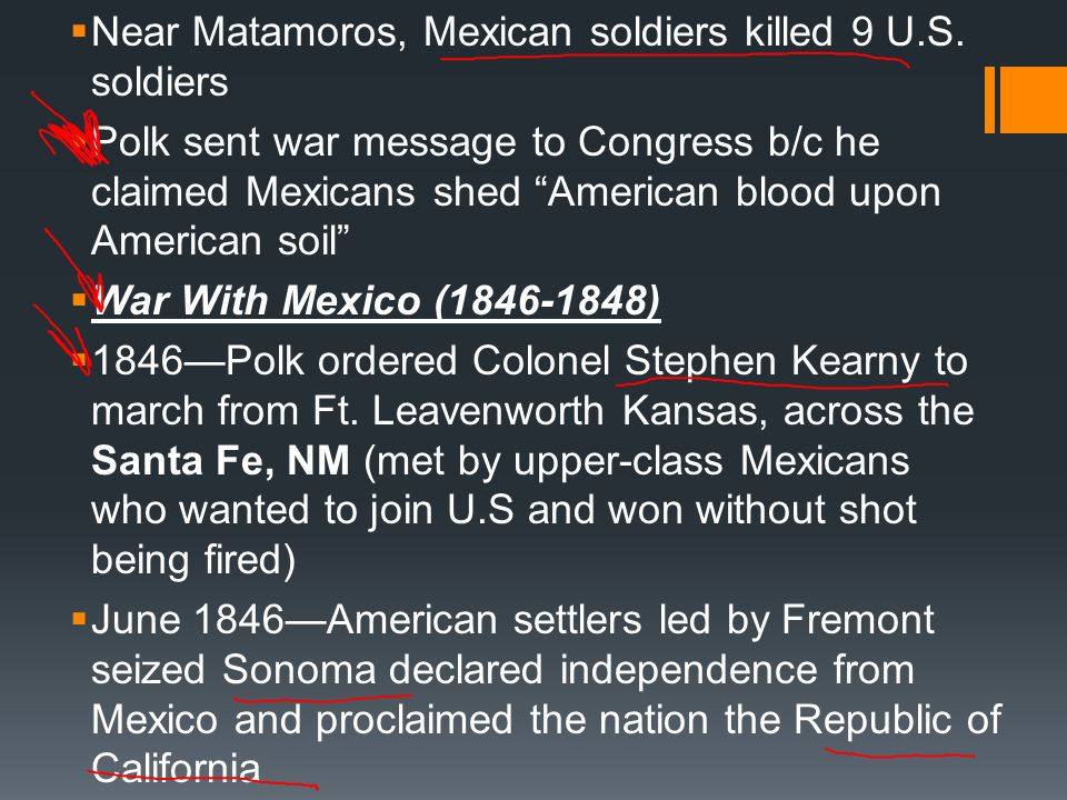 Near Matamoros, Mexican soldiers killed 9 U.S. soldiers Polk sent war message to Congress b/c he claimed Mexicans shed American blood upon American so
