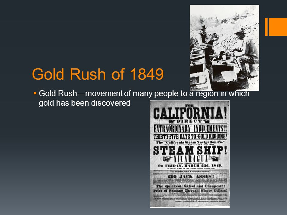 Gold Rush of 1849 Gold Rushmovement of many people to a region in which gold has been discovered
