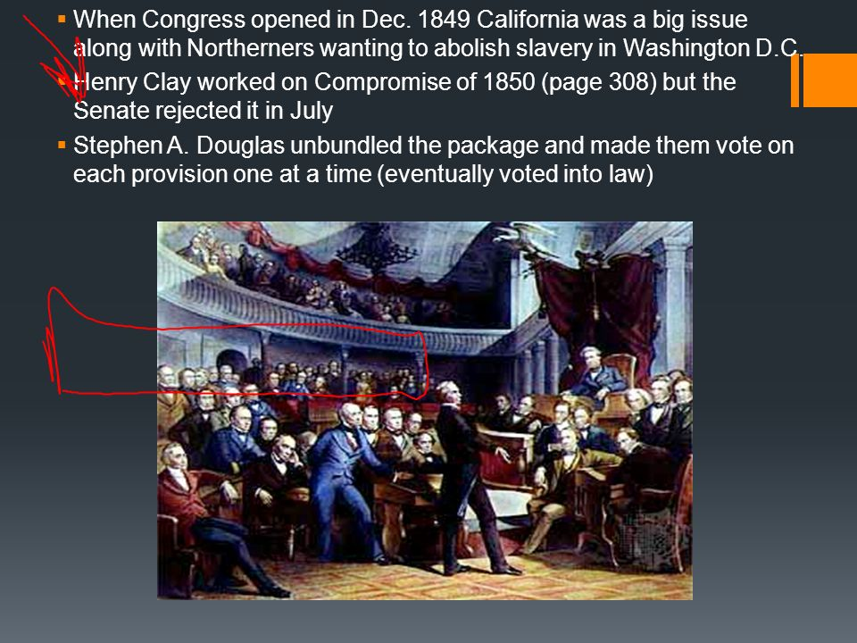 When Congress opened in Dec. 1849 California was a big issue along with Northerners wanting to abolish slavery in Washington D.C. Henry Clay worked on