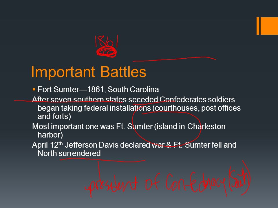 Important Battles Fort Sumter1861, South Carolina After seven southern states seceded Confederates soldiers began taking federal installations (courth