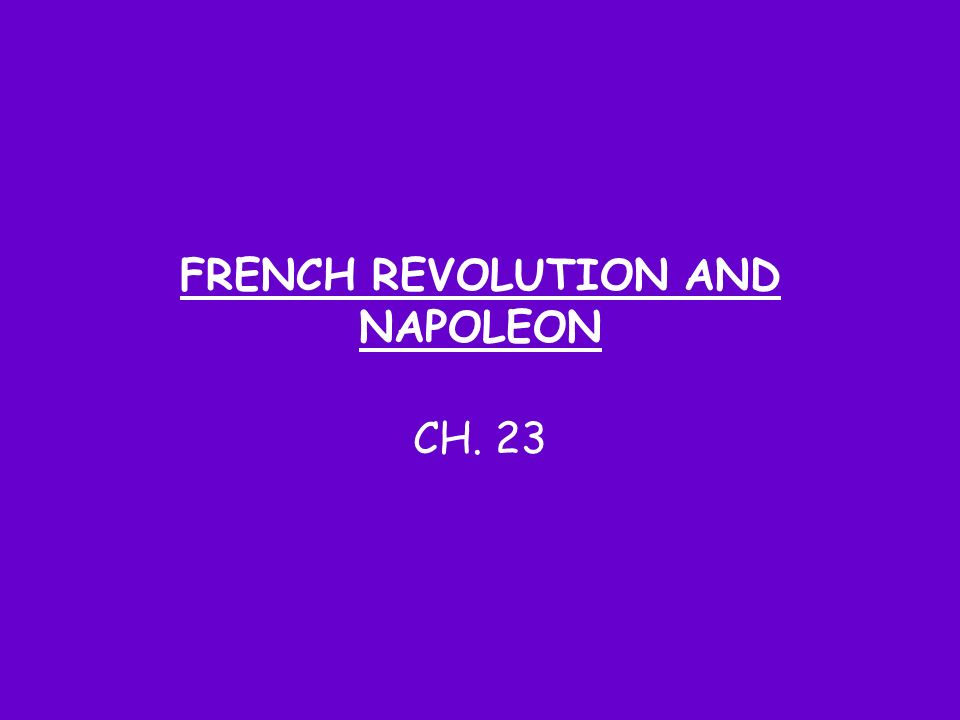 FRENCH REVOLUTION AND NAPOLEON CH. 23