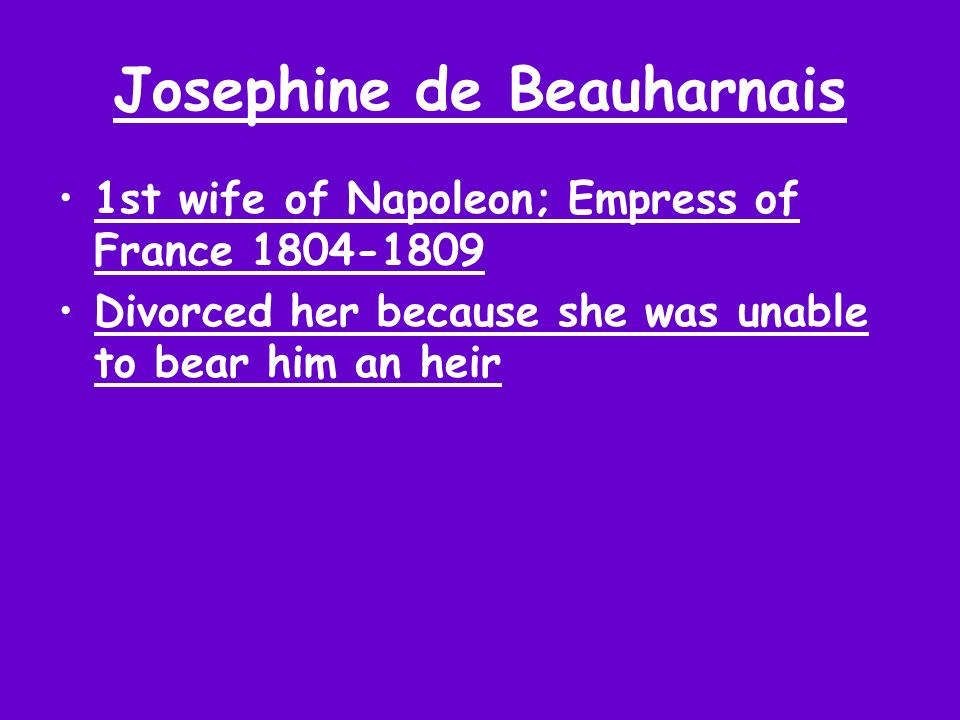 Josephine de Beauharnais 1st wife of Napoleon; Empress of France 1804-1809 Divorced her because she was unable to bear him an heir