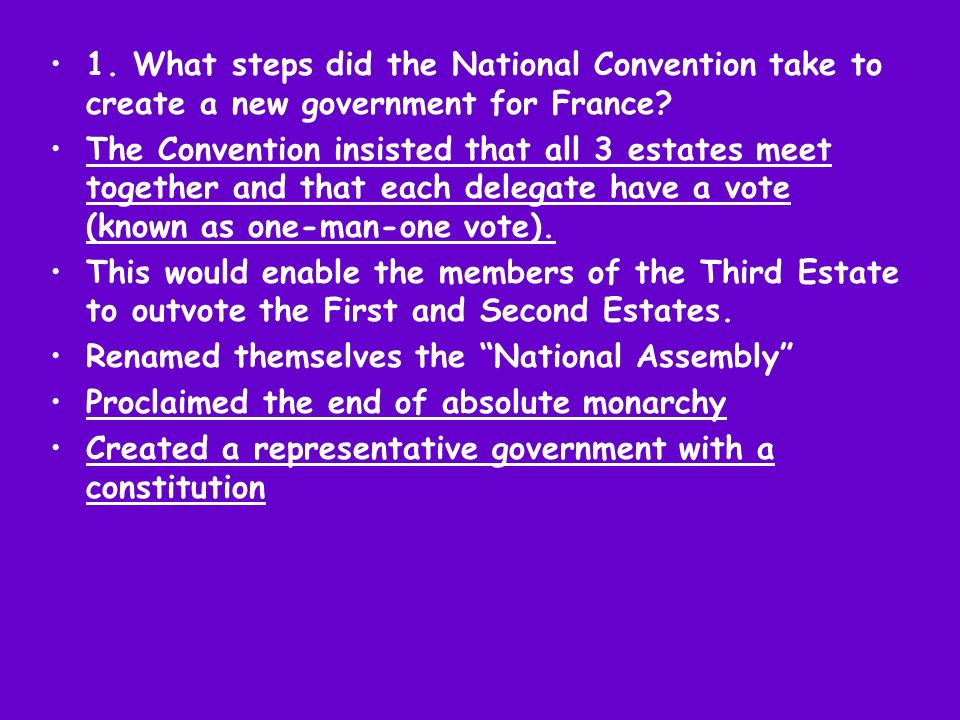 1. What steps did the National Convention take to create a new government for France? The Convention insisted that all 3 estates meet together and tha
