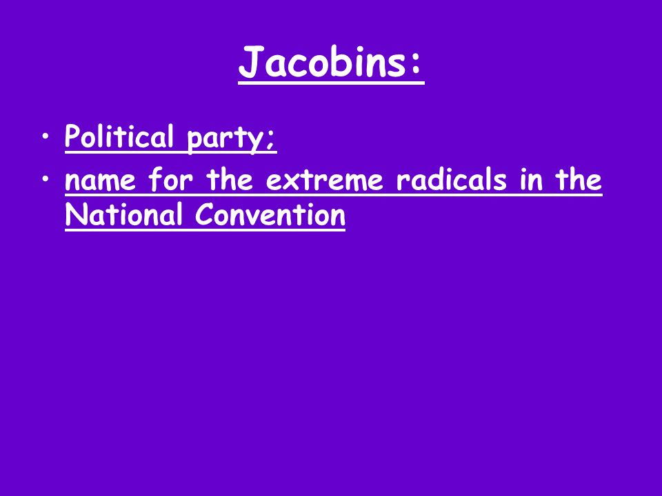 Jacobins: Political party; name for the extreme radicals in the National Convention