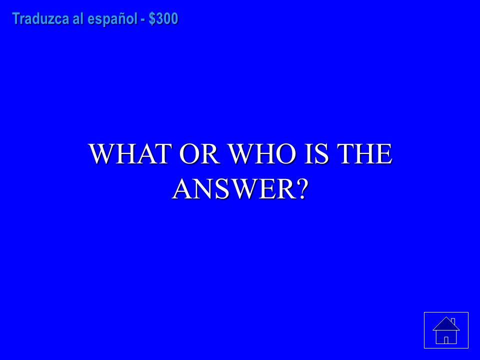 Traduzca al español - $200 WHAT OR WHO IS THE ANSWER