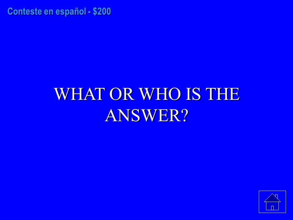 Conteste en español - $100 WHAT OR WHO IS THE ANSWER